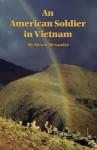 An American Soldier in Vietnam - Steven Alexander
