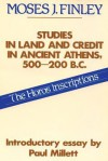 Studies in Land & Credit in Ancient Athens 500-200 BC: The Horos Inscriptions - Moses I. Finley, Paul Millett