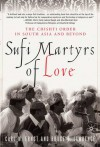 Sufi Martyrs of Love: The Chishti Order in South Asia and Beyond - Carl W. Ernst, Bruce B. Lawrence
