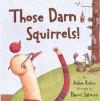 Those Darn Squirrels! (Turtleback School & Library Binding Edition) - Adam Rubin