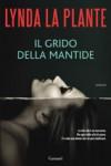 Il Grido Della Mantide (Anna Travis Mystery, #5) - Lynda La Plante, Matteo Curtoni, Maura Parolini