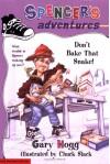Spencer's Adventures Don't Bake That Snake - Gary Hogg, Chuck Slack