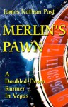 Merlin's Pawn: A Doubled-Down Runner in Vegas - James Nathan Post