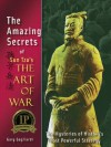 The Amazing Secrets of Sun Tzu's The Art of War: The Mysteries of History's Most Powerful Strategy - Gary Gagliardi, Sun Tzu