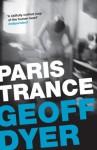 Paris Trance: A Romance - Geoff Dyer