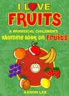I Love Fruits: A Whimsical Children's Rhyming Book On Fruits (I Love Books) - Aaron Lee