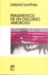Fragmentos de un discurso amoroso - Roland Barthes, Eduardo Molina