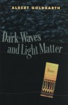 Dark Waves and Light Matter: Essays - Albert Goldbarth