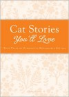 Cat Stories You'll Love: True Tales of Purrfectly Remarkable Kitties - Colleen Sell