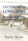 Letters from Long Binh: Memoirs of a Military Policeman in Vietnam - Randy Mixter