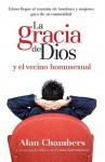 La Gracia de Dios y el Vecino Homosexual/ God's Grace and the Homosexual Next Door - Alan Chambers