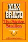 The Stolen Stallion - Max Brand
