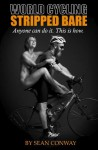 World Cycling Stripped Bare - Sean Conway