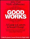 Good Works: A Guide to Careers in Social Change - Jessica Cowan, Ralph Nader