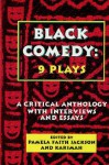 Black Comedy - 9 Plays: A Critical Anthology with Interviews and Essays - Pamela Faith Jackson, Jeff Nichols, Ed Bullins, Langston Hughes, Douglas Turner Ward, Charlie Russell, Ted Shine, Don Evans, George C. Wolfe, Karimah, Phyllis Yvonne Stickney, Jessie Fauset, Lofton Mitchell, Lynda M. Hill, Eugene Nesmith, Floranté Galvez, Paul Jackson, Ka