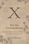 The Ten Commandments: How Our Most Ancient Moral Text Can Renew Modern Life - David Hazony