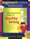 The Beginner's Guide to Healthy Eating - Andrew Weil