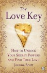 The Love Key: How to Unlock Your Psychic Powers to Find True Love - Joanna Scott