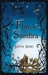 Flores de sombra - Sofía Rhei