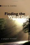 Finding the Will of God: A Pagan Notion? - Bruce K. Waltke