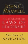 The Law of Navigation: Lesson 4 from the 21 Irrefutable Laws of Leadership - John Maxwell