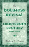 The Holiness Revival of the Nineteenth Century: 2nd Ed. - Melvin E. Dieter, Donald W. Dayton, Kenneth E. Rowe
