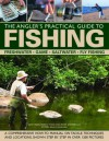 The Angler's Practical Guide to Fishing: Freshwater, Game, Saltwater, Fly Fishing: A Comprehensive How-To Manual on Tackle, Techniques and Locations, Shown Step-By-Step in Over 1200 Pictures - Martin Ford, Peter Gathercole, Tony Miles