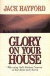 Glory on Your House - Jack W. Hayford