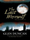 The Last Werewolf: The Bloodlines Trilogy I - Glen Duncan