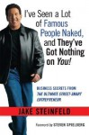 I've Seen a Lot of Famous People Naked, and They've Got Nothing on You: Business Secrets from the Ultimate Street-Smart Entrepreneur - Jake Steinfeld, Steven Spielberg