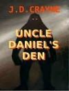 Uncle Daniel's Den - J.D. Crayne