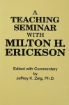 Teaching Seminar With Milton H. Erickson - Jeffrey K. Zeig