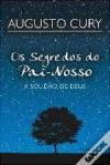 Os Segredos do Pai-Nosso: A solidão de Deus - Augusto Cury