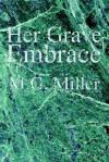 Her Grave Embrace - M.G. Miller