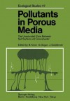 Pollutants in Porous Media: The Unsaturated Zone Between Soil Surface and Groundwater (Ecological Studies) - B. Yaron, G. Dagan, J. Goldshmid