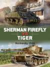 Sherman Firefly vs Tiger: Normandy 1944 - Stephen Hart