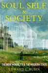 Soul, Self, and Society: The New Morality and the Modern State - Edward L. Rubin