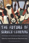 The Future of Service-Learning: New Solutions for Sustaining and Improving Practice - Jean R. Strait, Marybeth Lima, Andrew Furco