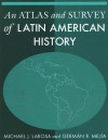 An Atlas and Survey of Latin American History - Michael J. Larosa