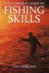 Complete Guide to Fishing Skills - Tony Whieldon