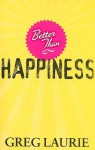 Better Than Happiness - Greg Laurie