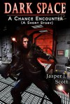 Dark Space (A Short Prequel): A Chance Encounter - Jasper T. Scott