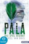Pala - Das Spiel beginnt: Band 1 (Braingame-Trilogie) - Marcel van Driel, David B. Hauptmann, Kristina Kreuzer