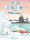 The Little Polar Bear and the Submarine - Hans de Beer