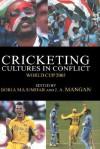 Cricketing Cultures in Conflict: World Cup 2003 - Boria Majumdar