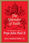Splendor of Faith: The Theological Vision of Pope John Paul II - Avery Dulles