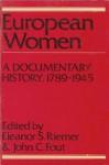 European Women: A Documentary History 1789-1945 - Eleanor S. Riemer, John C. Fout