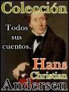 Colección Andersen (Incluye todos los relatos para niños del escritor Hans Christian Andersen) (Spanish Edition) - Hans Christian Andersen