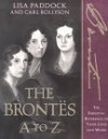 The Brontes A to Z: The Essential Reference to Their Lives and Work - Lisa Olson Paddock, Carl Rollyson