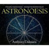 Astronoesis (Star Wisdom): Philosophys Empirical Context, Astrologys Transcendental Ground - Anthony Damiani